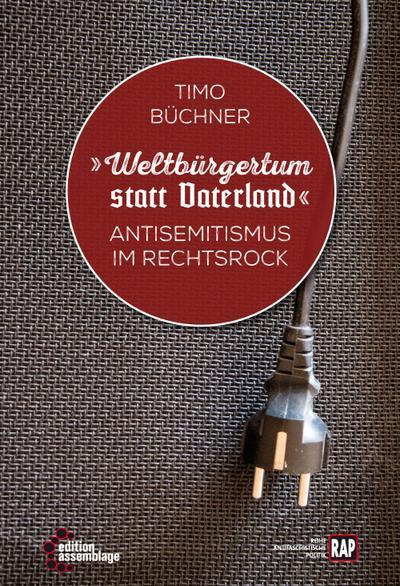 Weltbürgertum statt Vaterland: Antisemitismus im RechtsRock (Reihe Antifaschistische Politik (RAP))