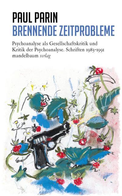 Brennende Zeitprobleme: Psychoanalyse als Gesellschaftskritik und Kritik der Psychoanalyse. Schriften 1983–19911 (Paul Parin Werkausgabe)