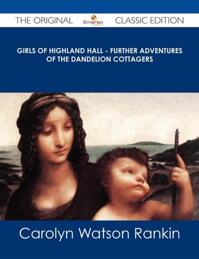 Girls of Highland Hall - Further Adventures of the Dandelion Cottagers - The Original Classic Edition