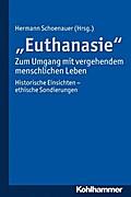 ''Euthanasie'' - zum Umgang mit vergehendem menschlichen Leben: Historische E...