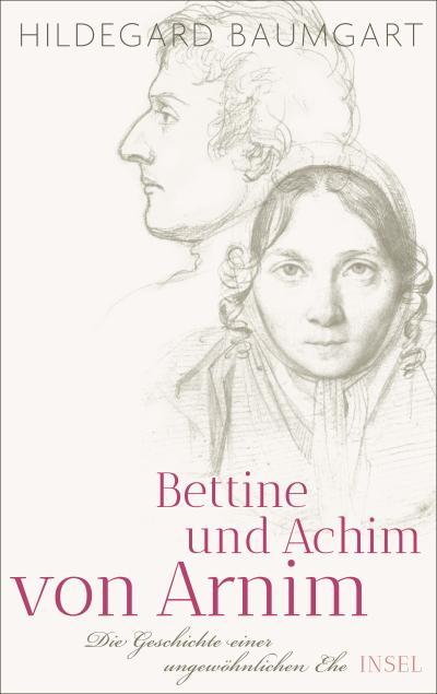 Bettine und Achim von Arnim: Die Geschichte einer ungewöhnlichen Ehe