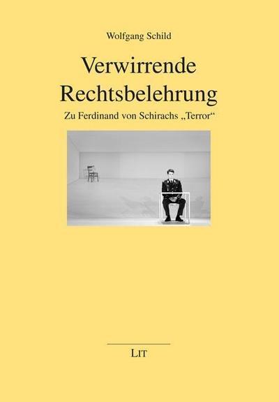 """Verwirrende Rechtsbelehrung: Zu Ferdinand von Schirachs Terror"""""""""""