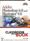 Adobe Photoshop 6.0 und Illustrator 9.0 Advanced . Das offizielle Übungshandb...