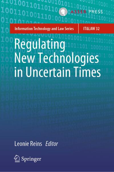 regulating-new-technologies-in-uncertain-times-information-technology-and-law-series-band-32-