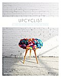 Upcyclist: Reclaimed and Remade Furniture, Li ...