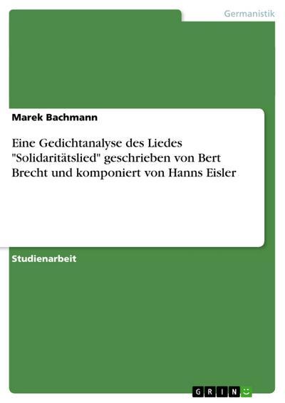 Eine Gedichtanalyse des Liedes Solidaritätslied geschrieben von Bert Brecht und komponiert von Hanns Eisler