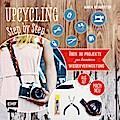 Upcycling Step by Step: Über 30 Projekte zur  ...