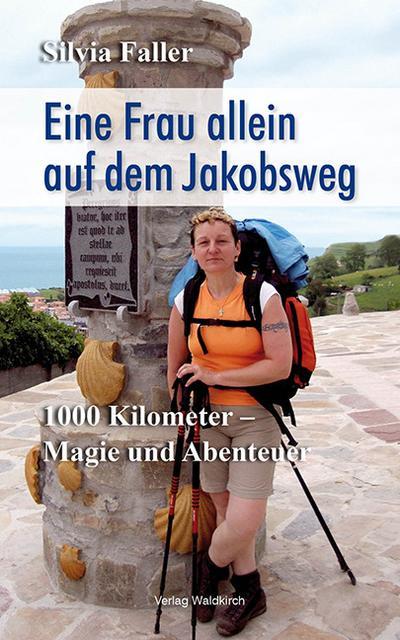 eine-frau-allein-auf-dem-jakobsweg-1000-kilometer-magie-und-abenteuer-mein-weg-uber-den-camino-de
