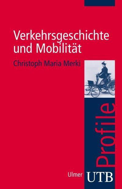 Verkehrsgeschichte und Mobilität (utb Profile, Band 3025)