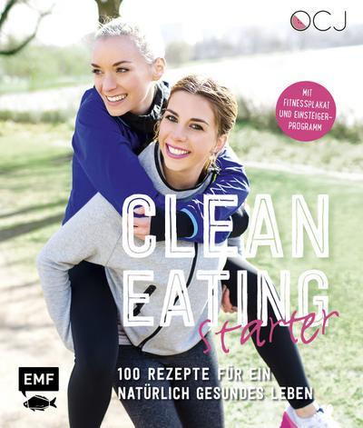 Clean Eating Starter  100 Rezepte für ein natürlich gesundes Leben – Mit Power-Workouts und Fitnessplakat  Deutsch