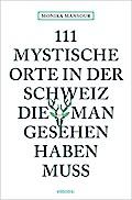 111 mystische Orte in der Schweiz, die man gesehen haben muss