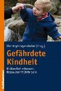 Gefährdete Kindheit: Risiken früh erkennen, Ressourcen früh fördern