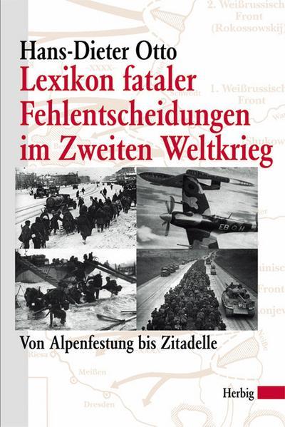 lexikon-fataler-fehlentscheidungen-im-zweiten-weltkrieg-von-alpenfestung-bis-zitadelle