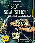1 Brot - 50 Aufstriche: Das Beste kommt obend ...