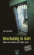 Unschuldig in Haft; Wenn der Staat zum Täter  ...