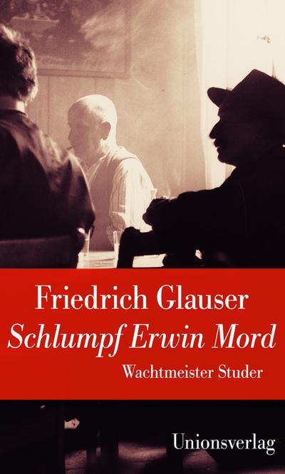 Schlumpf Erwin Mord (Wachtmeister Studer): Jubiläumsausgabe (Unionsverlag Taschenbücher)