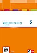 deutsch.kompetent. Lehrerband mit CD-ROM und Onlineangebot 5. Ausgabe Bayern ab 2017