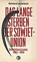 Das lange Sterben der Sowjetunion: Schicksals ...