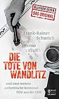 Die Tote von Wandlitz: und zwei weitere authe ...