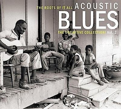 Roots of it All: Acoustic Blues - The Definitive Collection! Vol. 2