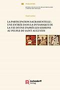La participation sacramentelle: une entrée dans la dynamique de la vie divine d'après les Sermons au Peuple de saint Augustin