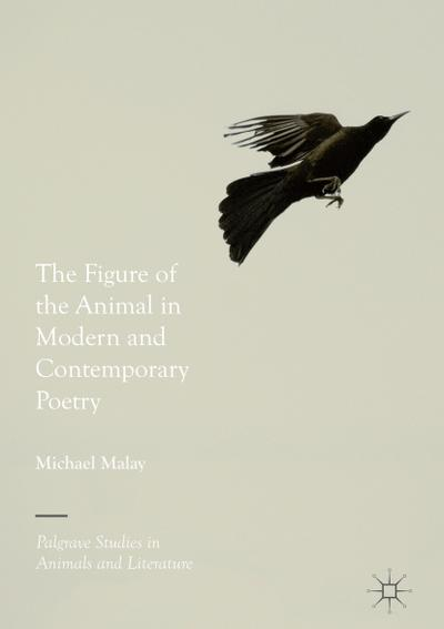 the-figure-of-the-animal-in-modern-and-contemporary-poetry-palgrave-studies-in-animals-and-literatu