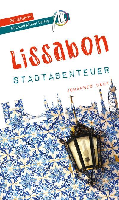 Lissabon - Stadtabenteuer Reiseführer Michael Müller Verlag  33 Stadtabenteuer zum Selbsterleben  MM-Stadtabenteuer  Hrsg. v. Kröner, matthias  Deutsch
