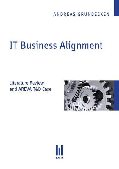 it-business-alignment-literature-review-and-areva-t-d-case-beitrage-zur-informatik-