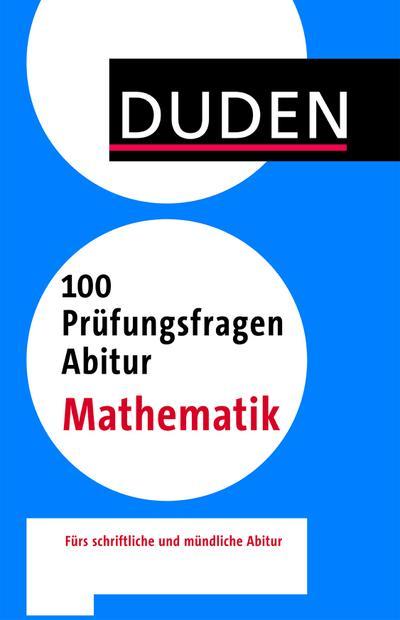 Duden – 100 Prüfungsfragen Abitur  Mathematik