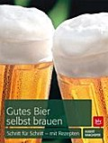Gutes Bier selbst brauen: Schritt für Schritt ...