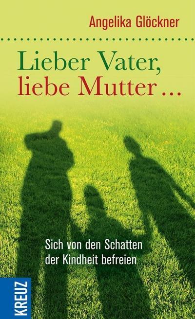 lieber-vater-liebe-mutter-sich-von-den-schatten-der-kindheit-befreien, 8.23 EUR @ regalfrei-de