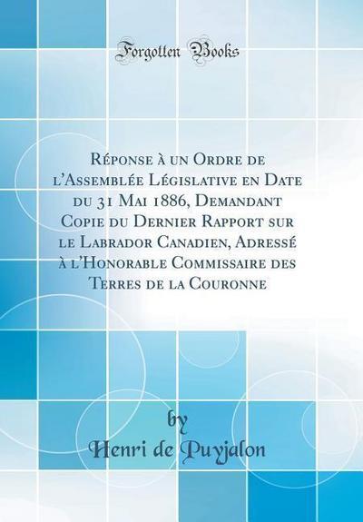 Réponse À Un Ordre de l'Assemblée Législative En Date Du 31 Mai 1886, Demandant Copie Du Dernier Rapport Sur Le Labrador Canadien, Adressé À l'Honorab