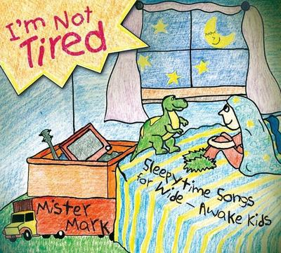 I'm Not Tired: Sleepytime Songs for Wide-Awake Kids