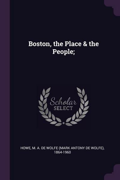 Boston, the Place & the People;