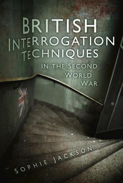 British Interrogation Techniques in the Second World War