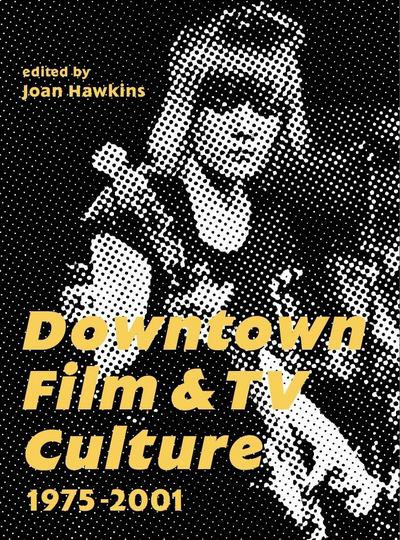 Downtown Film and TV Culture 1975-2001