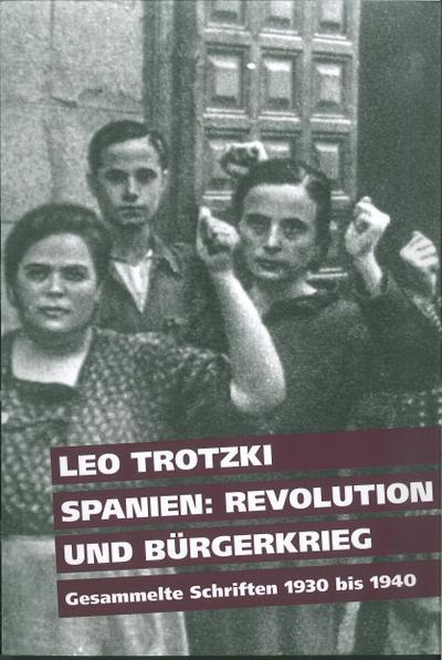 Spanien: Revolution und Bürgerkrieg: Gesammelte Schriften 1930 bis 1940
