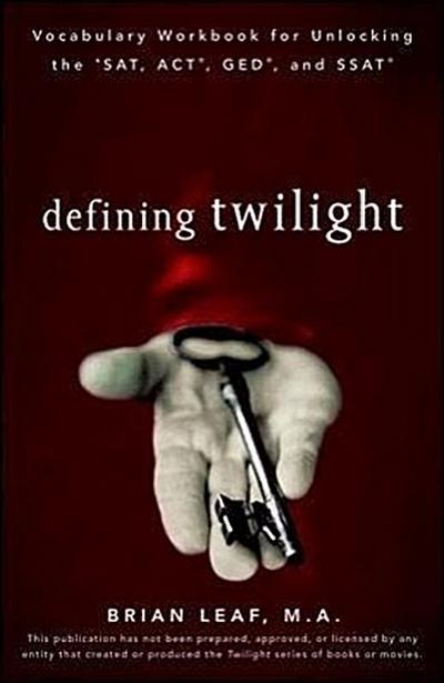Defining Twilight: Vocabulary Workbook for Unlocking the SAT, ACT, GED, and SSAT