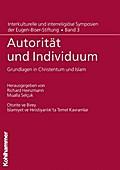 Autorität und Individuum: Grundlagen in Christentum und Islam (Interkulturelle und interreligiöse Symposien der Eugen-Biser-Stiftung, Band 3)