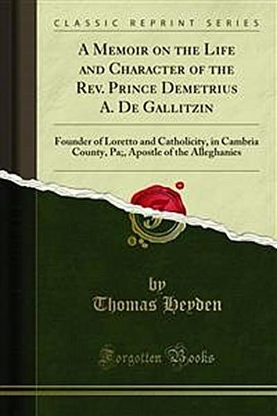 A Memoir on the Life and Character of the Rev. Prince Demetrius A. De Gallitzin