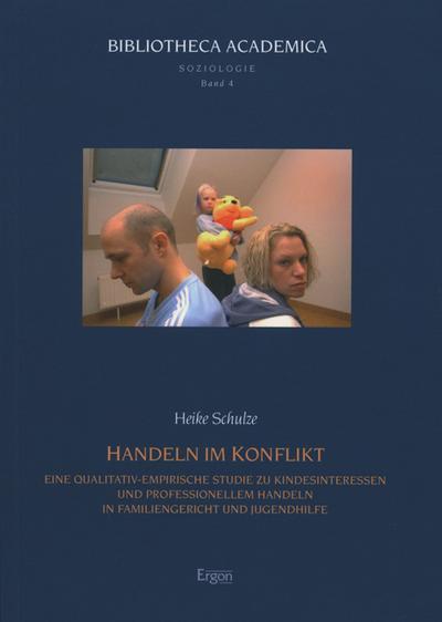 Handeln im Konflikt: Eine qualitativ-empirische Studie zu Kindesinteressen und professionellem Handeln in Familiengericht und Jugendhilfe
