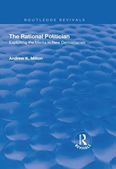 Rational Politician: Exploiting the Media in New Democracies