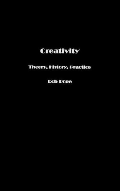 Creativity: Theory, History, Practice