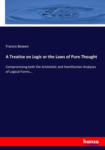 A Treatise on Logic or the Laws of Pure Thought
