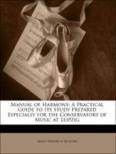 Manual of Harmony: A Practical Guide to Its Study Prepared Especially for the Conservatory of Music at Leipzig