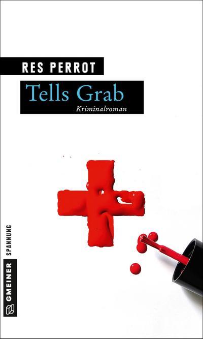 Tells Grab; Ein neuer Fall für Grossenbacher; Kriminalromane im GMEINER-Verlag; Deutsch