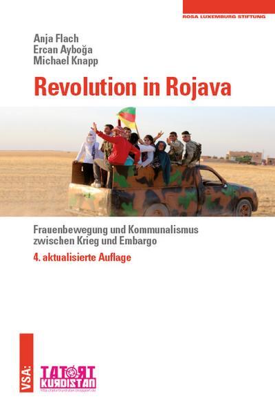 Revolution in Rojava: Frauenbewegung und Kommunalismus zwischen Krieg und Embargo 4., aktualisierte Auflage Eine Veröffentlichung der Rosa-Luxemburg-Stiftung in Kooperation mit TATORT-Kurdistan