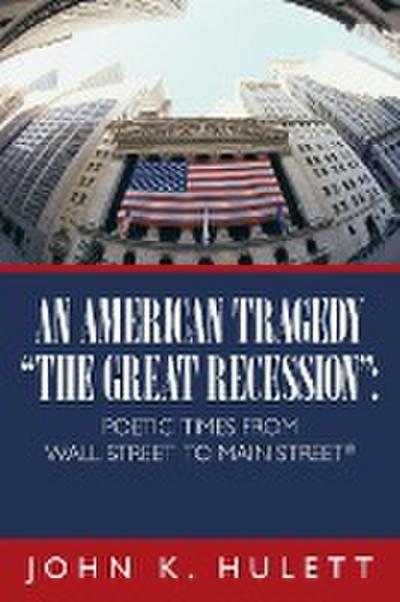 An American Tragedy-The Great Recession: Poetic Times from Wall Street to Main Street (C)