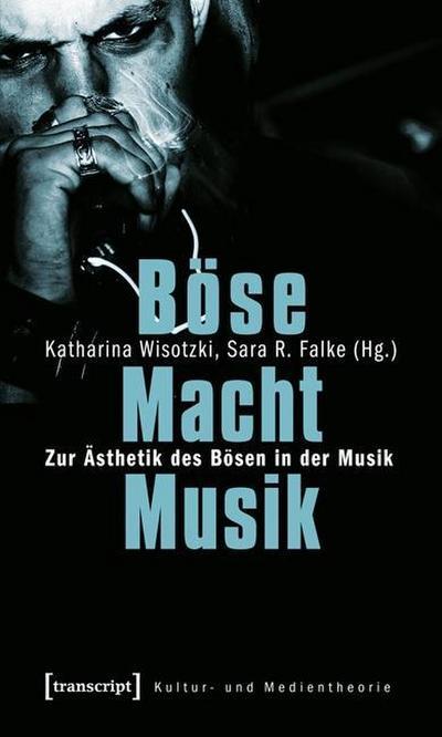 Böse Macht Musik: Zur Ästhetik des Bösen in der Musik