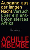 Ausgang aus der langen Nacht: Versuch über ein entkolonisiertes Afrika